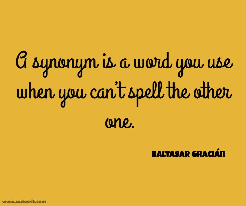 Baltasar Gracián - quote about writing - A synonym is a word you use when you can't spell the other one.