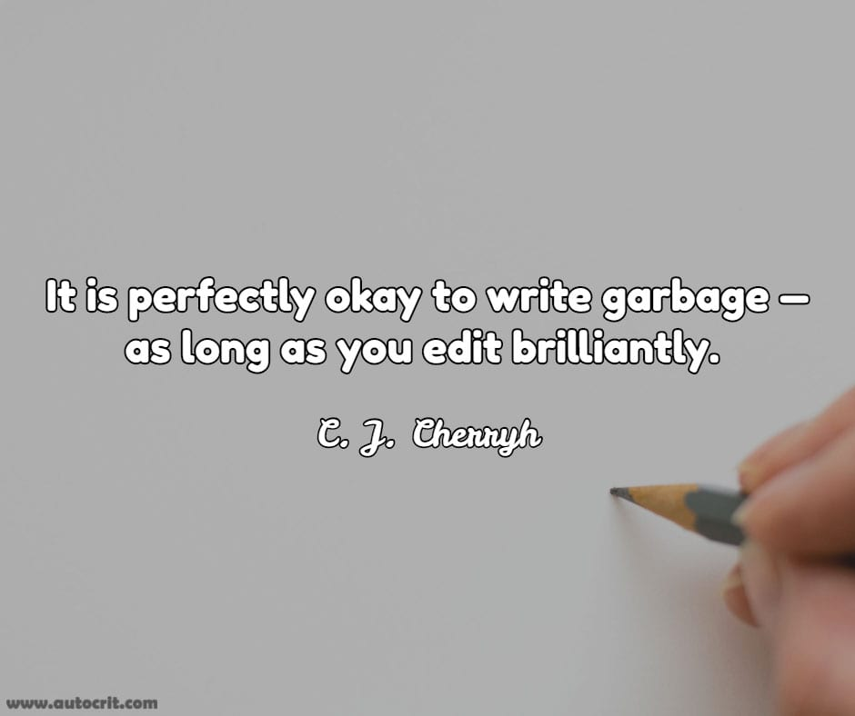 C.J. Cherryh - quote about writing - It is perfectly okay to write garbage - as long as you edit brilliantly.