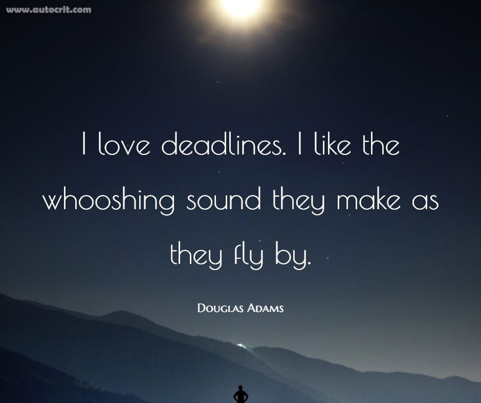 Douglas Adams - quote about writing - I love deadlines. I like the whooshing sound they make as they fly by.