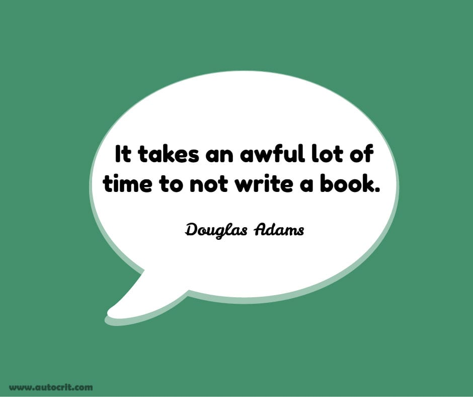 Douglas Adams - quote about writing - It takes an awful lot of time to not write a book.