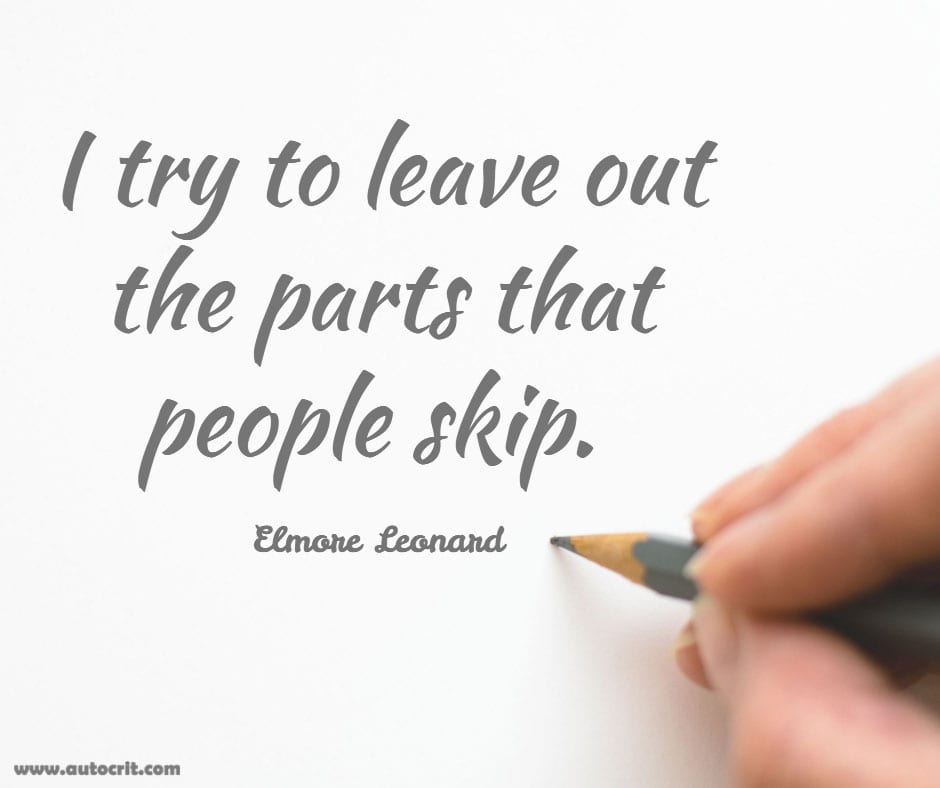 Elmore Leonard - quote about writing - I try to leave out the parts that people skip.