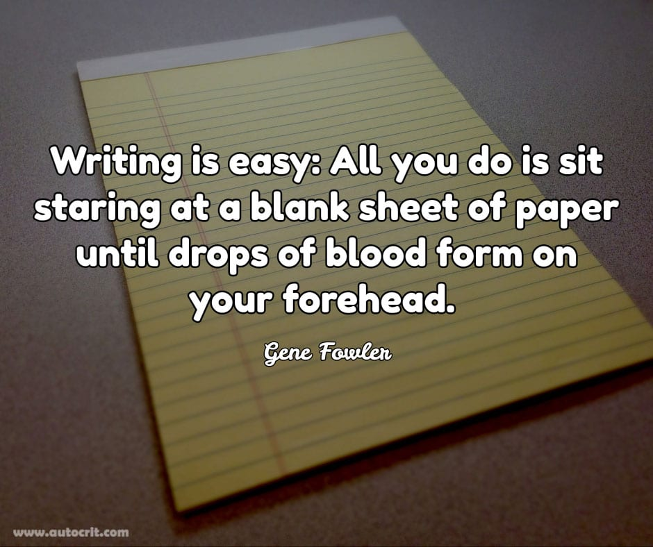 Gene Fowler - quote about writing - Writing is easy: All you do is sit staring at a blank sheet of paper until drops of blood form on your forehead.
