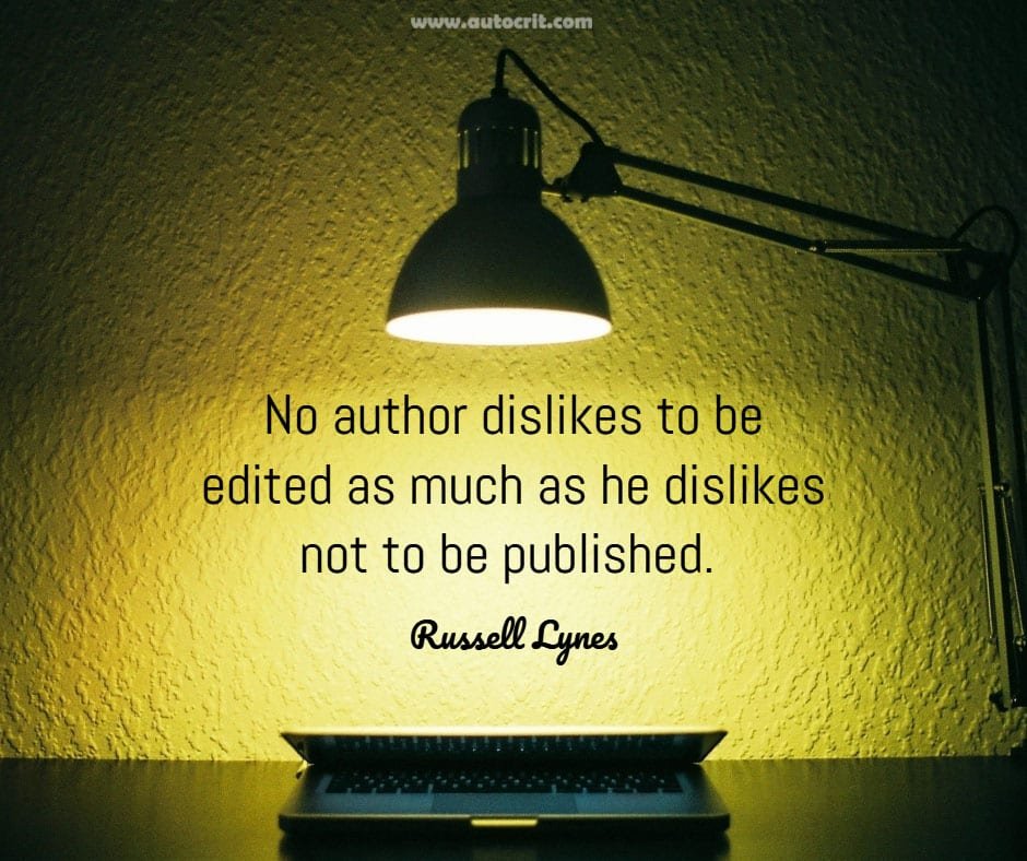 Russell Lynes - quote about writing - No author dislikes to be edited as much as he dislikes not to be published.