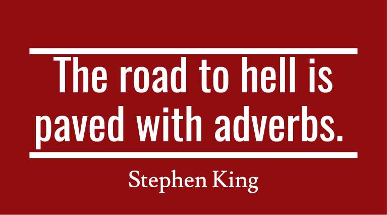 Stephen King - quote about writing - The road to hell is paved with adverbs.