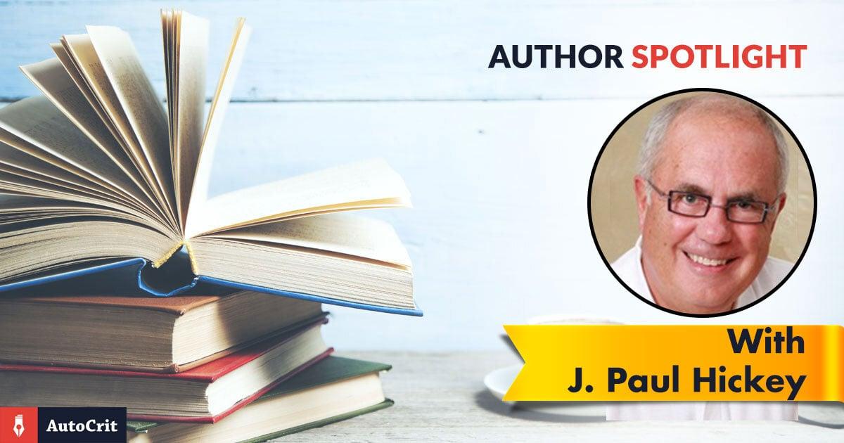 AutoCrit Author Spotlight Cover Image: J Paul Hickey